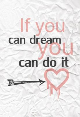 napis-if-you-can-dream-you-can-do-it