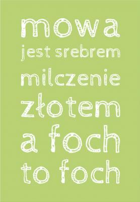 mowa-jest-srebrem-milczenie-zlotem-a-foch-to-foch