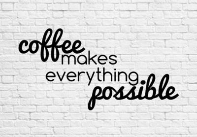 coffee-makes-everything-possible