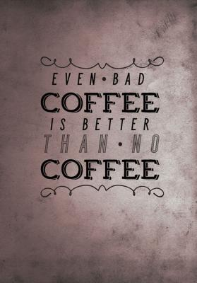 napis-even-bad-coffee-is-better-than-no-coffee